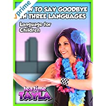 Tea Time with Tayla: How to Say Goodbye in Three Languages, Language for Children