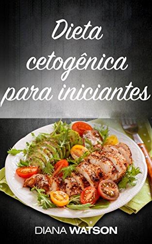Dieta cetogênica para iniciantes: Plano de Dieta simples e diversão de 3 semanas para o Smart (Dieta cetogênica, perda de peso, dieta Keto, perda de gordura, dieta cetogênica, saúde, dieta)