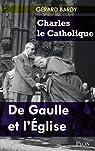 Charles le Catholique : De Gaulle et l'Eglise par Bardy
