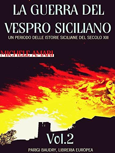 La guerra del Vespro Siciliano Vol.2 (of 2): Un periodo delle storie Siciliane del secolo XIII (La guerra del Vespro Siciliano Series) (Italian Edition) ()