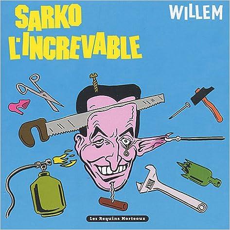 Téléchargement Sarko l'Increvable pdf ebook
