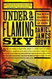 img - for Under a Flaming Sky: The Great Hinckley Firestorm of 1894 (P.S.) [Paperback] [2007] (Author) Daniel James Brown book / textbook / text book