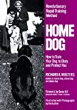 Home Dog: Revolutionary Rapid Training Method: How to Train Your Dog to Obey and Protect You