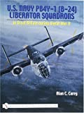 U.S. Navy PB4Y-1 (B-24) Liberator Squadrons: in Great Britain during World War II (Schiffer Military History Book)