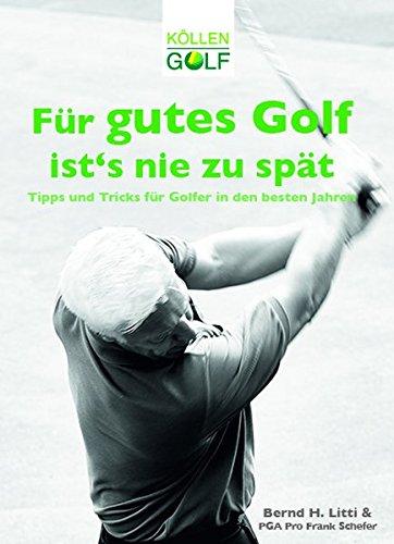 Für gutes Golf ist´s nie zu spät: Tipps und Tricks für Golfer in den besten Jahren