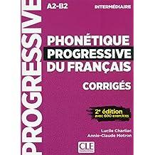 Phonétique progressive du français - A2 B2 - Intermédiaire: Corrigés - Avec 600 exercices