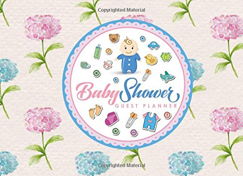 Baby Shower Guest Planner: Blank Guest List, Guest List Organizer, Guest List Notebook, List Names and Addresses of People to Invite & Send Invitations Log, Hydrangea Flower Cover (Volume 35) ebook