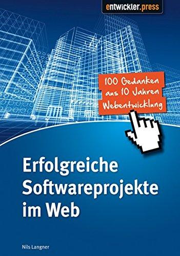 Erfolgreiche Softwareprojekte im Web: 100 Gedanken zur Webentwicklung Taschenbuch – 20. Februar 2013 Nils Langner Entwickler.Press 3868020888 Informatik