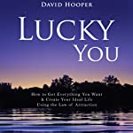 Lucky You: How to Get Everything You Want and Create Your Ideal Life Using the Law of Attraction | David R. Hooper,David Hooper
