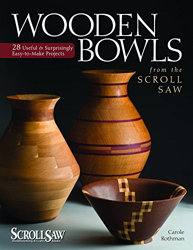 Wooden Bowls from the Scroll Saw: 28 Useful and Surprisingly Easy-to-Make Projects (Scroll Saw Woodworking & Crafts Book)