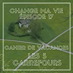 Cahier de vacances : Les cinq carrefours (Change ma vie 17)   Clotilde Dusoulier