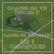 Cahier de vacances : Les cinq carrefours (Change ma vie 17) | Clotilde Dusoulier