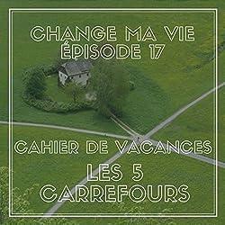 Cahier de vacances : Les cinq carrefours (Change ma vie 17)
