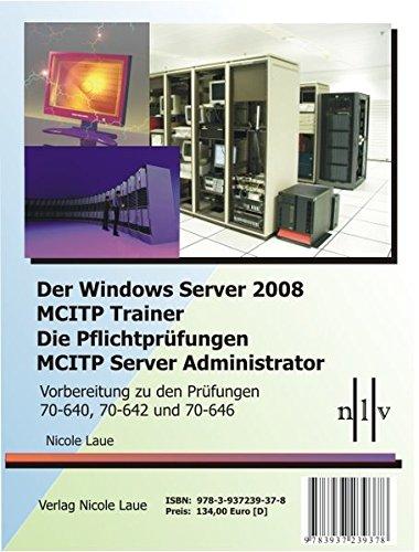 Der Windows Server 2008 MCITP Trainer - Die Pflichtprüfungen MCITP Server Administrator - Vorbereitung zu den Prüfungen 70-640, 70-642 und 70-646