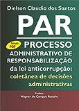 PAR Processo Administrativo de Responsabilização da lei anticorrupção: coletânea de decisões administrativas.
