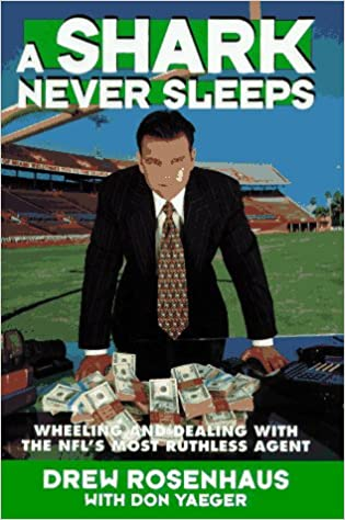 Book A Shark Never Sleeps: Wheeling and Dealing with the NFL's Most Ruthless Agent