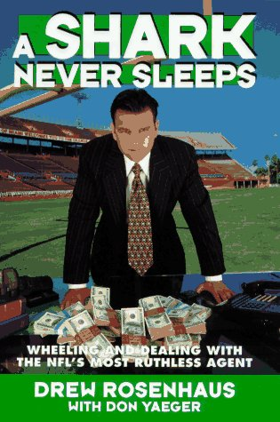 A Shark Never Sleeps: Wheeling and Dealing with the NFL's Most Ruthless Agent by Atria