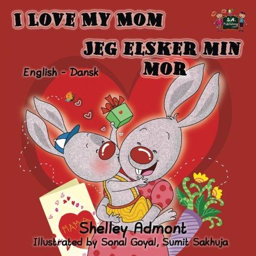 I Love My Mom Jeg elsker min mor (danish children books, danish bilingual, danish kids books) (English Danish Bilingual Collection) (Danish - Collection Danish The