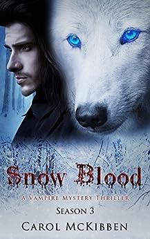 Snow Blood: Season 3 (A Vampire Mystery Thriller) by [McKibben, Carol]