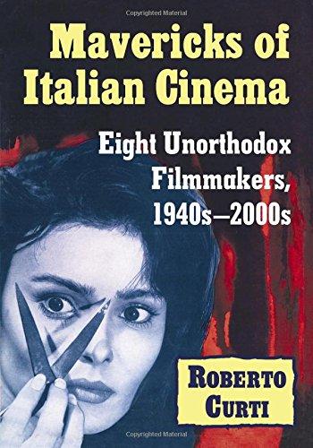 Mavericks of Italian Cinema: Eight Unorthodox Filmmakers, 1940s-2000s