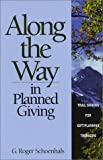 Along the Way in Planned Giving : Trail Snacks for Gift-Planning Trekkers, Schoenhals, G. Roger, 1929029039