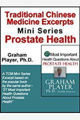 Traditional Chinese Medicine Excerpts Mini Series Prostate Health (27 Most Important Health Questions Traditional Chinese Medicine (TCM) Mini Series Book 1)