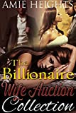 The Billionaire Wife Auction Collection: Three stories of love for sale to the highest bidder