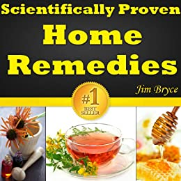 Scientifically Proven Home Remedies (UPDATED): Top 18 Home Remedies For Treating The Most Common Illnesses. Discover The Best Home Remedies For Headaches, ... Diarrhea, Sore Throat, Nausea And More! by [Bryce, Jim]