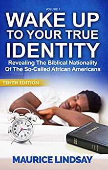 Wake Up To Your True Identity: Revealing The Biblical Nationality Of The So-Called African Americans by [Lindsay, Maurice]
