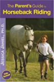The Parent's Guide to Horseback Riding, Jessica Jahiel, 1570762988