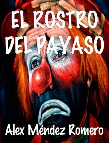 El rostro del payaso. Trágica historia de amor (Spanish Edition) (Libros De Amor En Espanol Gratis)