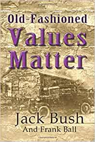 Old-Fashioned Values Matter: Jack Bush, Frank Ball: 9781096300014