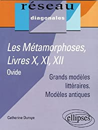 Les Métamorphoses, Ovide : Livres X, XI, XII par Catherine Durvye