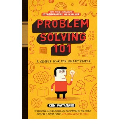 [(Problem Solving 101: A Simple Book for Smart People)] [Author: Ken Watanabe] published on (August, 2009)