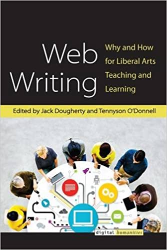 Web Writing: Why and How for Liberal Arts Teaching and Learning (Digital Humanities)