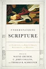 Understanding Scripture: An Overview of the Bible's Origin, Reliability, and Meaning Kindle Edition