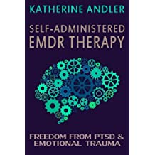 Self-Administered EMDR Therapy: Freedom from PTSD and Emotional Trauma