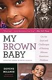 My Brown Baby: On the Joys and Challenges of Raising African American Children (Denene Millner Books)
