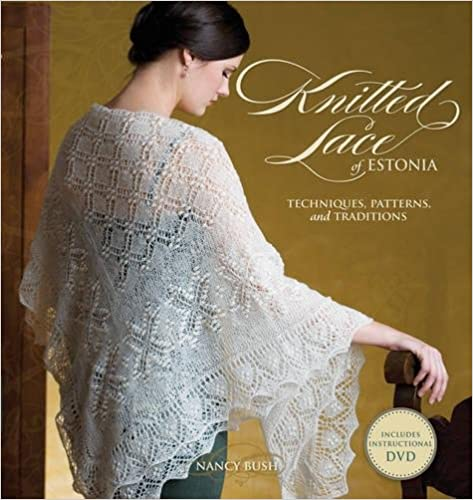 Knitted Lace Of Estonia With Dvd Techniques Patterns And