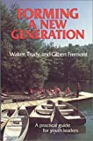 Forming a New Generation : A Practical Guide for Youth Leaders, Fremont, Walter and Fremont, Trudy, 0890845115