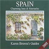 Karen Brown's Spain 2005: Charming Inns & Itineraries (Karen Brown's Spain Charming Inns & Itineraries)