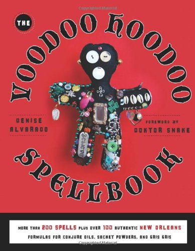 Voodoo Hoodoo Spellbook: More Than 200 Spells Plus Over 100 Authentic New Orleans Formulas for Conjure Oils; Sachet Powders and Gris Gris