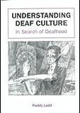 Understanding Deaf Culture: In Search of Deafhood