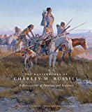 The Masterworks of Charles M. Russell: A Retrospective of Paintings and Sculpture (The Charles M. Russell Center Series on Art and Photography of the American West Series)