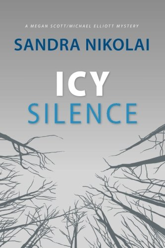 Icy Silence (A Megan Scott/Michael Elliott Mystery) (Volume 3)
