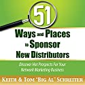 51 Ways and Places to Sponsor New Distributors: Discover Hot Prospects for Your Network Marketing Business Audiobook by Keith Schreiter, Tom