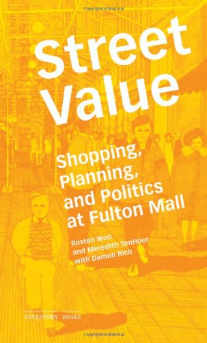 Street Value: Shopping, Planning, and Politics at Fulton Mall (Inventory - Malls New City Shopping York