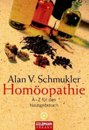 Homöopathie: A - Z für den Hausgebrauch