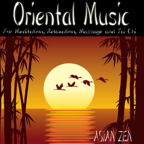 Asian Zen: Oriental Music For Meditation, Relaxation, Massage and Tai Chi (Relaxation Massage)