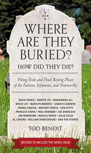 Where Are They Buried? (Revised and Updated): How Did They Die? Fitting Ends and Final Resting Places of the Famous, Infamous, and Noteworthy (They Film Did Where)